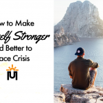 How to Make Yourself Stronger and Better to Face Crisis