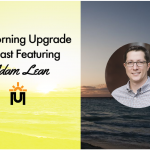 The Morning Upgrade Podcast Featuring Adam Lean