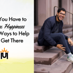 Why You Have to Choose Happiness and 8 Ways to Help You Get There