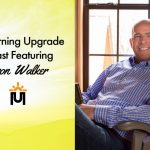 The Morning Upgrade Podcast Featuring Aaron Walker