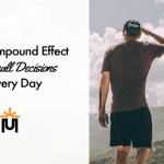 The Compound Effect of Small Decisions Every Day
