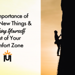 The Importance of Trying New Things & Pushing Yourself Out of Your Comfort Zone