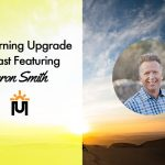 The Morning Upgrade Podcast Featuring Aaron Smith