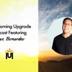 The Morning Upgrade Podcast Featuring Dave Bernardino