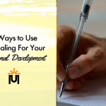 7 Ways to Use Journaling For Your Personal Development