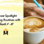 Podcast Spotlight: Morning Routines with Guests 11 - 20