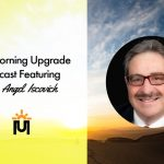 The Morning Upgrade Podcast Featuring Dr. Angel Iscovich