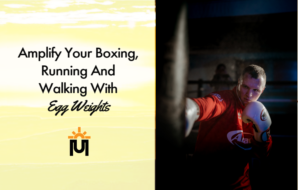 Amplify Your Boxing, Running And Walking With Egg Weights