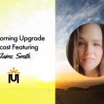 The Morning Upgrade Podcast Featuring Jaime Smith