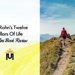 Jim Rohn's Twelve Pillars of Life, a Mini Book Review