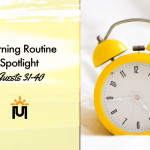Morning Routine Spotlight of Guests 31-40